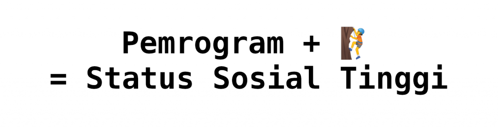 Pemrogram + 🧗 = Status Sosial Tinggi