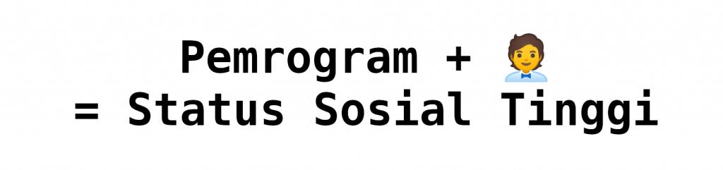 Pemrogram + 🧑💼 = Status Sosial Tinggi