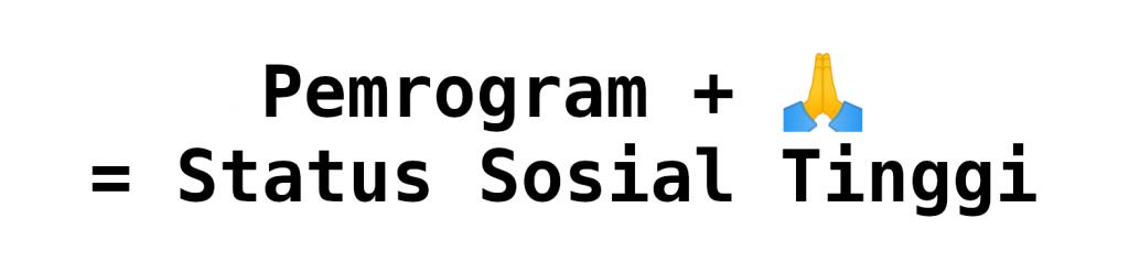 Pemrogram + 🙏 = Status Sosial Tinggi