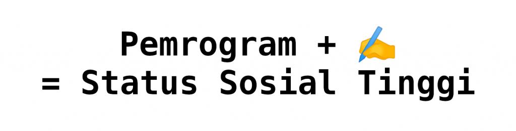 Pemrogram + ✍️ = Status Sosial Tinggi